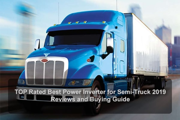 TOP Rated Best Power Inverter for Semi-Truck 2019